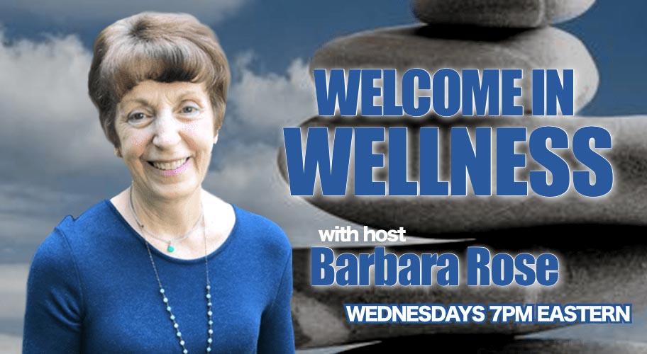Welcome in Wellness Barbara Rose Radio Show